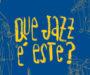 A 8.ª edição do Festival Que Jazz É Este? continua nos dias 12 e 26 de Agosto